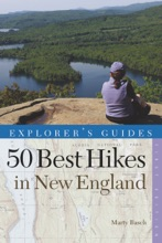 Explorer's Guide 50 Best Hikes in New England: Day Hikes from the Forested Lowlands to the White Mountains, Green Mountains, and more (Explorer's 50 Hikes)