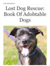 Lost Dog Rescue Book Of Adobtable Dogs