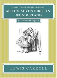 Impara l'Inglese! Learn Italian! LE AVVENTURE DI ALICE NEL PAESE DELLE MERAVIGLIE: In Inglese ed Italiano Copertina del libro