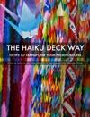 The Haiku Deck Way 10 Tips To Transform Your Presentations