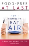 Food-Free At Last How I Learned To Eat Air