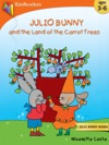 Julio Bunny And The Land Of The Carrot Trees - Read Aloud Edition