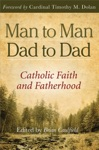 Man To Man Dad To Dad Catholic Faith And Fatherhood