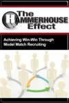 The Hammerhouse Effect Obtaining Win-Win Through Model-Match Recruiting