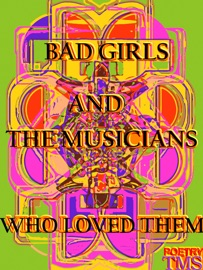 Bad Girls And The Musicians Who Loved Them