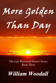 MORE GOLDEN THAN DAY: THE LAST WEREWOLF HUNTER, BOOK 3