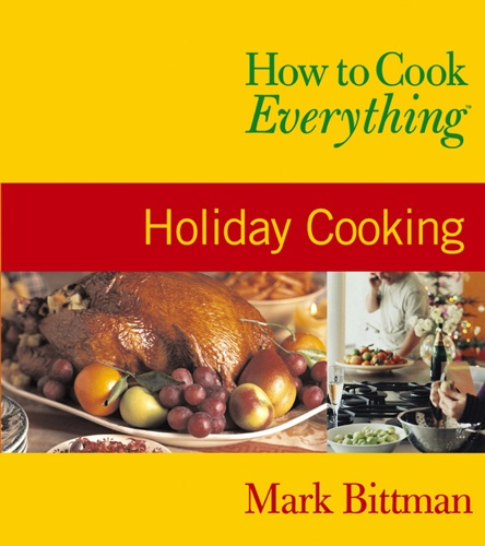 Mark Bittman & Alan Witschonke - How to Cook Everything: Holiday Cooking