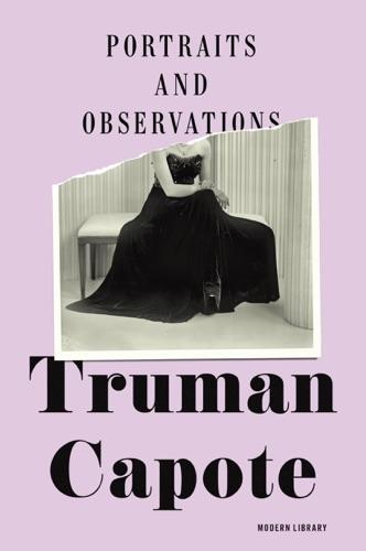 Truman Capote - Portraits and Observations