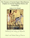 The Treasury Of Ancient Egypt Miscellaneous Chapters On Ancient Egyptian History And Archaeology