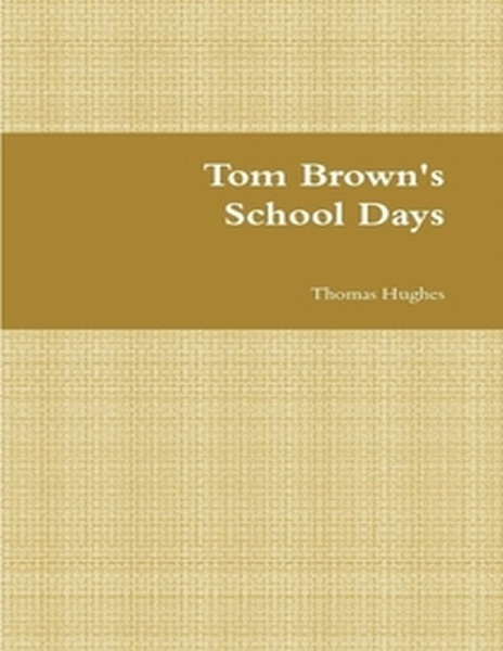 rugby roughens real men in thomas hughes novel tom browns schooldays Hughes, thomas - tom brown's schooldays by thomas hughes chapter v - rugby and football now is your time, tom the blood of all the browns is up.