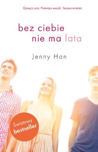 Jenny Han - Bez ciebie nie ma lata