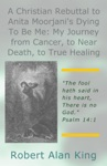 A Christian Rebuttal To Anita Moorjanis Dying To Be Me My Journey From Cancer To Near Death To True Healing