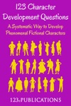 123 Character Development Questions A Systematic Way To Develop Phenomenal Fictional Characters