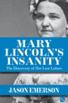 Mary Lincolns Insanity The Discovery Of Her Lost Letters