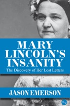 Mary Lincoln's Insanity: The Discovery Of Her Lost Letters