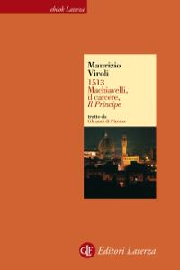 1513. Machiavelli, il carcere, Il Principe Copertina del libro