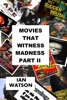 Movies That Witness Madness Part II