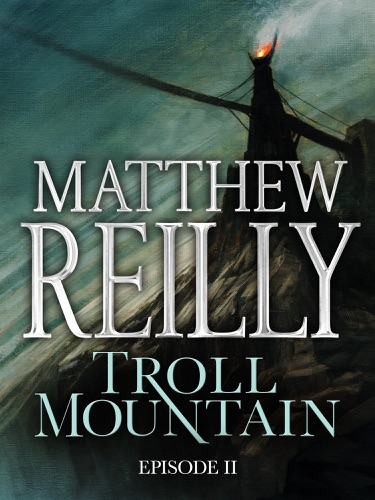 Matthew Reilly - Troll Mountain: Episode II