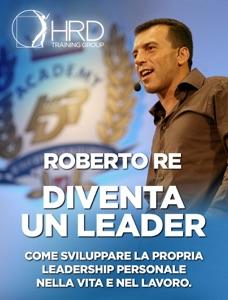 Diventa un Leader da Roberto Re