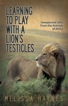 Learning To Play With A Lions Testicles
