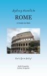 Sydney Travels To Rome A Guide For Kids - Lets Go To Italy Series