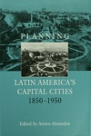 Planning Latin Americas Capital Cities 1850-1950
