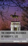 The Enduring Relevance Of Robert E Lee