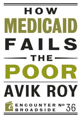 How Medicaid Fails the Poor - Avik Roy book