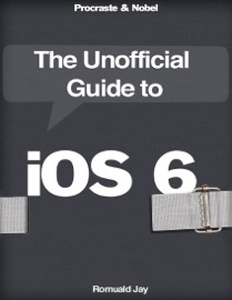 The Unofficial Guide to iOS 6 - Romuald Jay