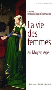 La Vie des femmes au Moyen Age by Sophie Cassagnes-Brouquet