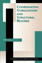 Coordinating Stabilization and Structural Reform: Proceedings of the Seminar Coordination of Structural Reform and Macroeconomic Stabilization, Washington, D.C., June 17-26, 1993