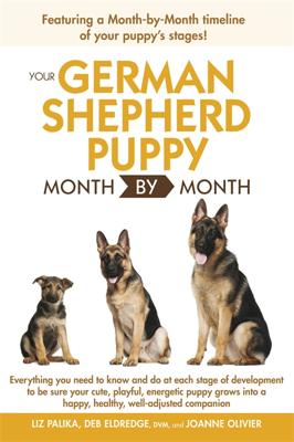 Your German Shepherd Puppy Month by Month, 2nd Edition - Debra Eldredge, DVM & Liz Palika book