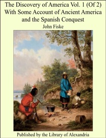 The Discovery Of America Vol 1 Of 2 With Some Account Of Ancient America And The Spanish Conquest