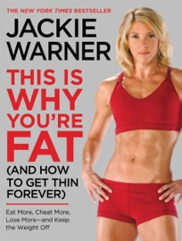 This Is Why You're Fat (And How to Get Thin Forever) - Jackie Warner