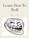 Learn How To Troll