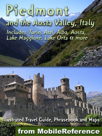 Piedmont & the Aosta Valley, Italy: Illustrated Travel Guide, Phrasebook and Maps. Includes Turin, Asti, Alba, Aosta,  Lake Maggiore, Lake Orta & More (Mobi Travel)