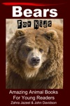 Bears For Kids Amazing Animal Books For Young Readers