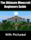 The Ultimate Minecraft Beginners Guide  Pictures