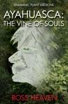 Shamanic Plant Medicine AyahuascaThe Vine Of Souls