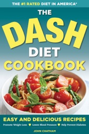 The Dash Diet Health Plan Cookbook Easy And Delicious Recipes To Promote Weight Loss Lower Blood Pressure And Help Prevent Diabetes