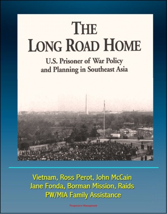 The Long Road Home: U.S. Prisoner of War Policy and Planning In Southeast Asia - Vietnam, Ross Perot, John McCain, Jane Fonda, Borman Mission, Raids, PW/MIA Family Assistance image