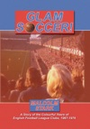 GLAM SOCCER A Story Of The Colourful Years Of English Football League Clubs 1967-1976