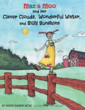 Mazie Moo And Her Clever Clouds, Wonderful Water And Silly Sunshine