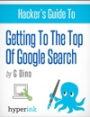 The Hackers Guide To Getting To The Top Of Google Search