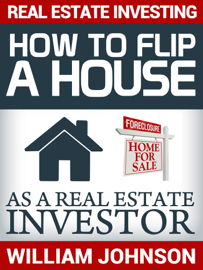 Real Estate Investing: How to Flip a House as a Real Estate Investor book