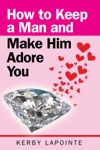 How To Keep A Man And Make Him Adore You