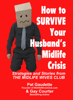 Pat Gaudette & Gay Courter - How To Survive Your Husband's Midlife Crisis: Strategies and Stories from The Midlife Wives Club kunstwerk