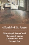 4 Novels By EMForster Where Angels Fear To Tread  The Longest Journey  A Room With A View  Howards End 4 Unabridged Classics In 1 EBook