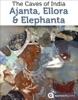 Guide to the Caves of India: Ajanta, Ellora & Elephanta