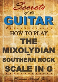 HOW TO PLAY MIXOLYDIAN OR SOUTHERN ROCK SCALE IN G: SECRETS OF THE GUITAR